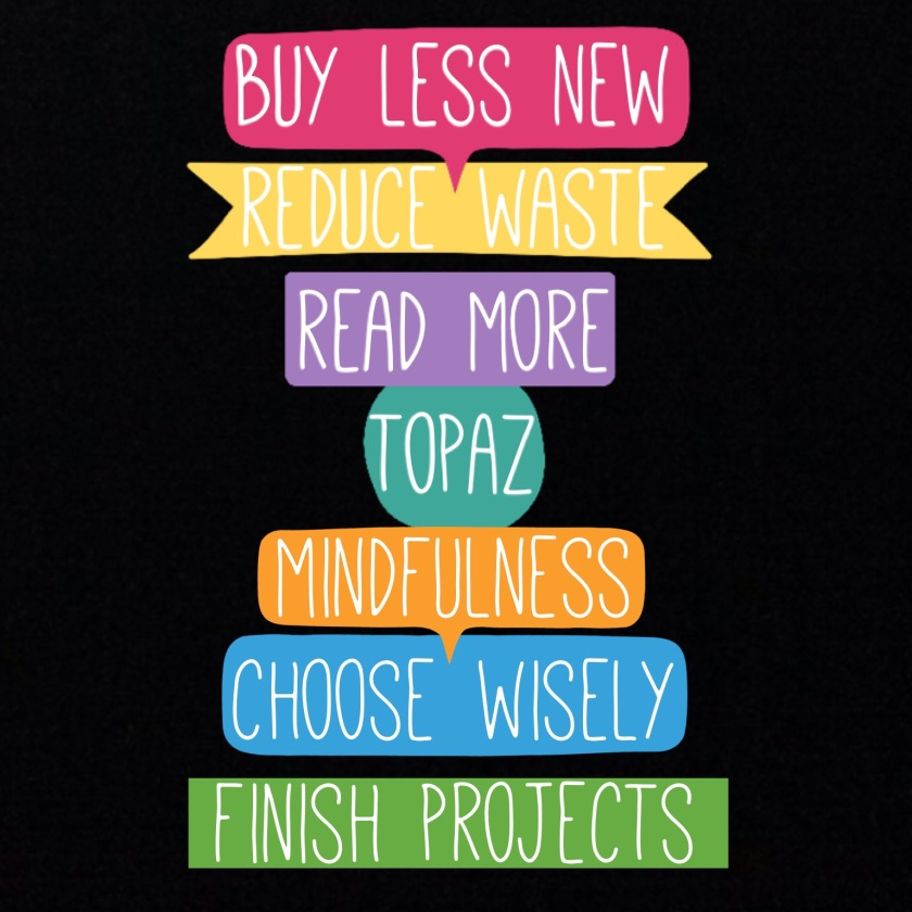 buy less new | reduce waste | read more | topaz | mindfulness | choose wisely | finish projects